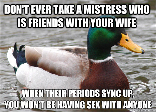 dont ever take a mistress who is friends with your wife whe - Actual Advice Mallard