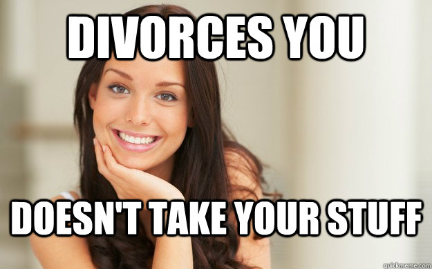 divorces you doesnt take your stuff - Good Girl Gina