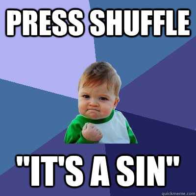 press shuffle its a sin - Success Kid