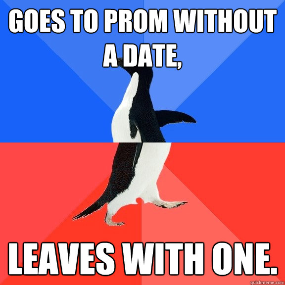 goes to prom without a date leaves with one - Socially Awkward Awesome Penguin