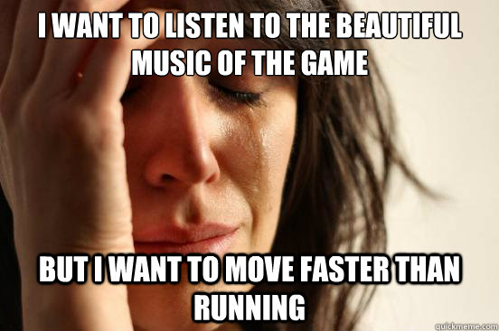 i want to listen to the beautiful music of the game but i wa - First World Problems
