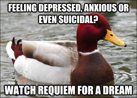 feeling depressed anxious or even suicidal watch requiem f - Malicious Advice Mallard
