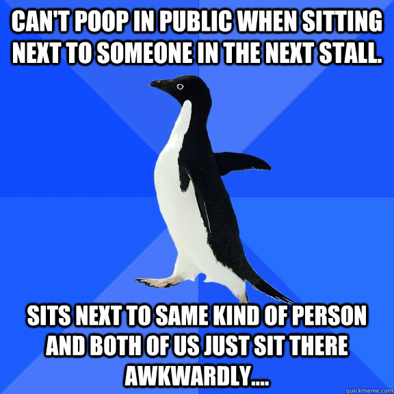 cant poop in public when sitting next to someone in the nex - Socially Awkward Penguin