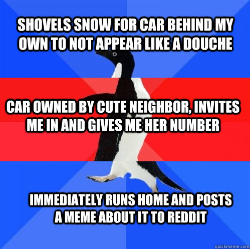 shovels snow for car behind my own to not appear like a douc - Socially Awkward Awesome Awkward Penguin