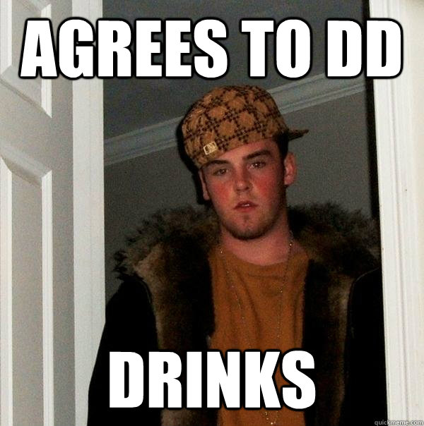 agrees to dd drinks - Scumbag Steve
