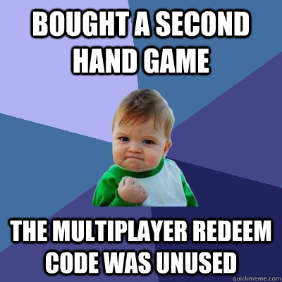 bought a second hand game the multiplayer redeem code was u - Success Kid
