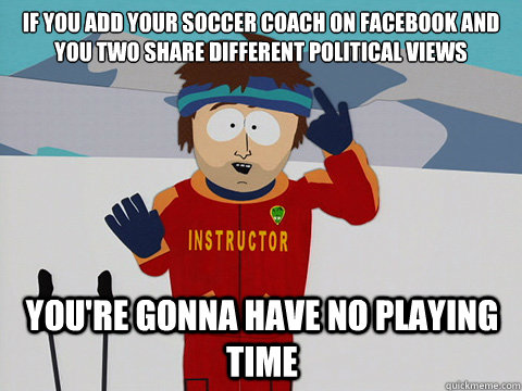 if you add your soccer coach on facebook and you two share d - mcbadtime