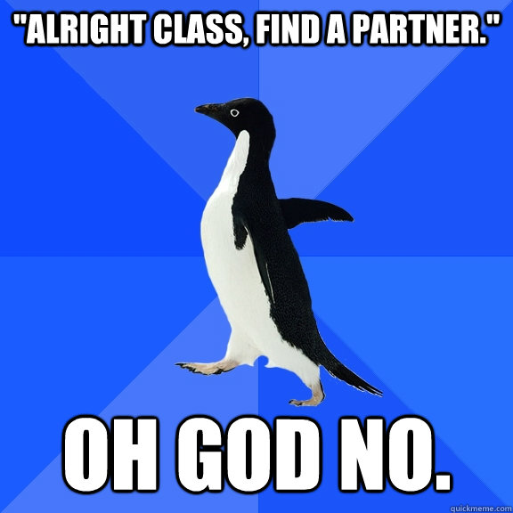 alright class find a partner oh god no - Socially Awkward Penguin