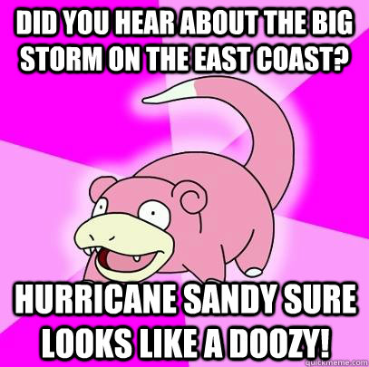 did you hear about the big storm on the east coast hurrican - Slowpoke