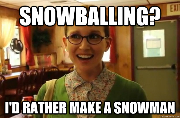 snowballing id rather make a snowman - Sexually Oblivious Female