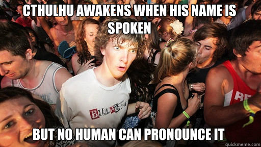 cthulhu awakens when his name is spoken but no human can pro - Sudden Clarity Clarence