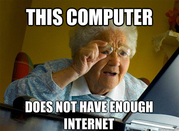 this computer does not have enough internet  - Grandma finds the Internet