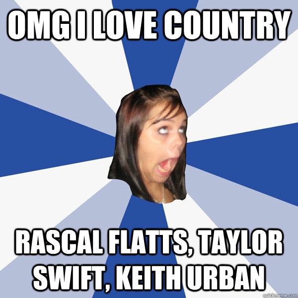 omg i love country rascal flatts taylor swift keith urban - Annoying Facebook Girl