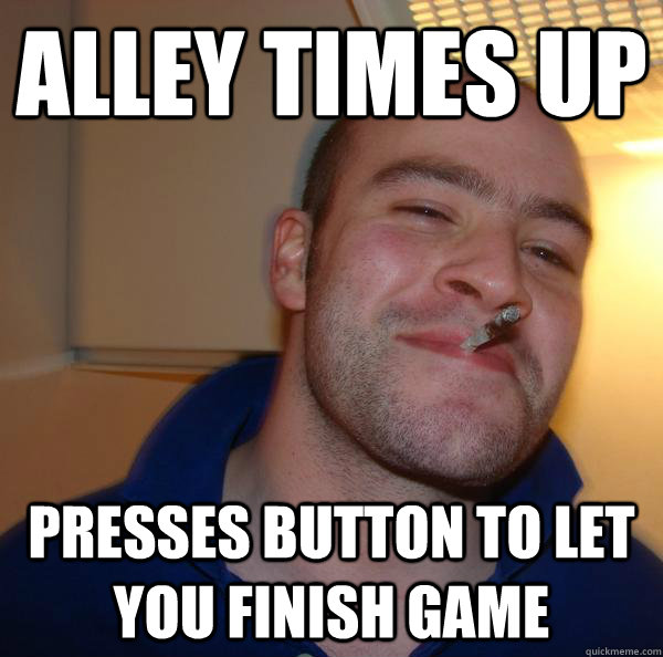 alley times up presses button to let you finish game - Good Guy Greg