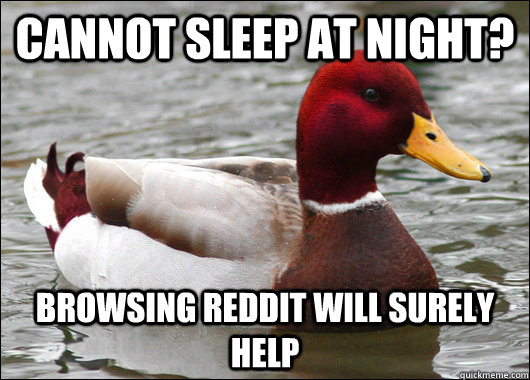 cannot sleep at night browsing reddit will surely help - Malicious Advice Mallard
