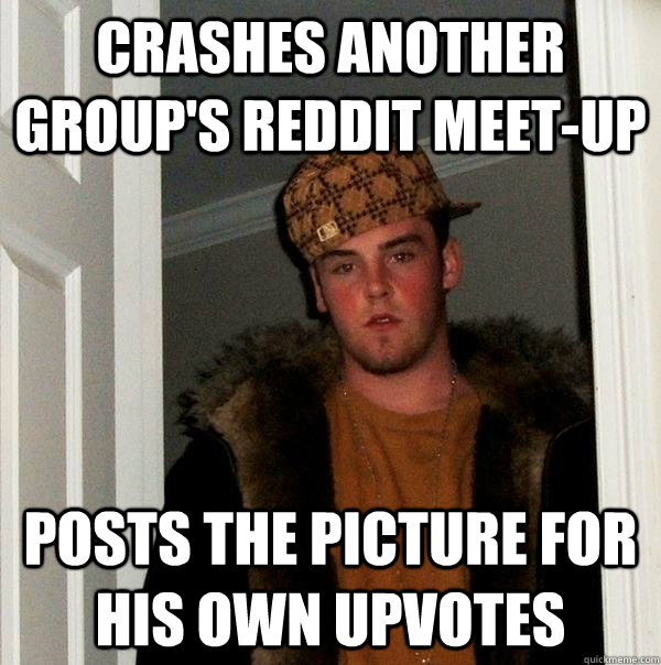crashes another groups reddit meetup posts the picture for - Scumbag Steve