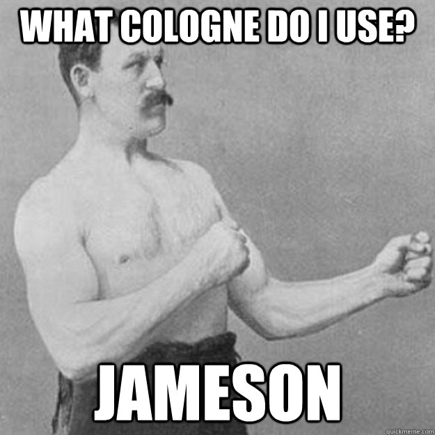 what cologne do i use jameson - overly manly man
