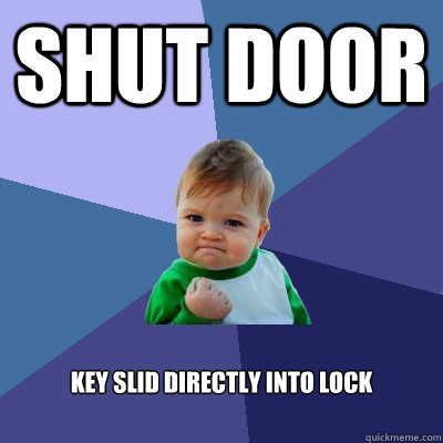 shut door key slid directly into lock - Success Kid