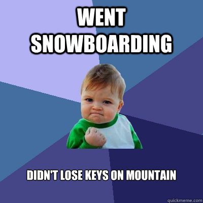 went snowboarding didnt lose keys on mountain - Success Kid