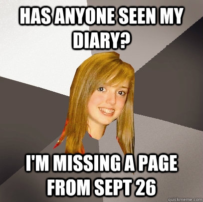 has anyone seen my diary im missing a page from sept 26 - Musically Oblivious 8th Grader