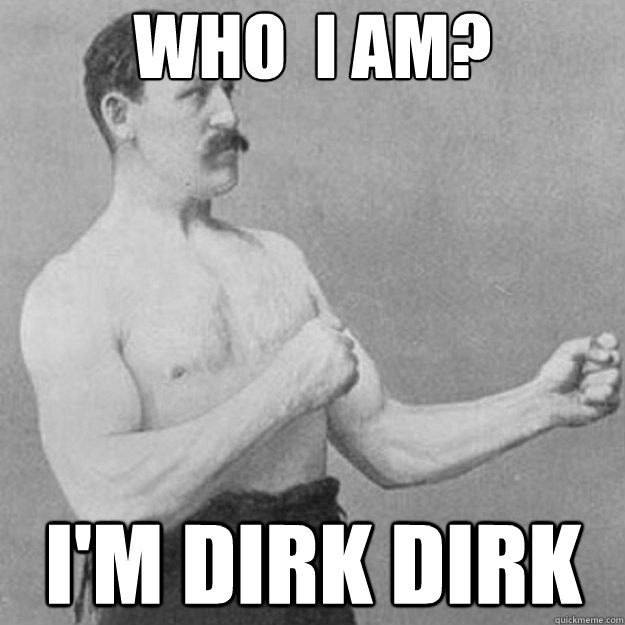 who i am im dirk dirk - overly manly man
