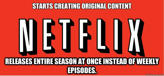 starts creating original content releases entire season at o - Good Guy Netflix