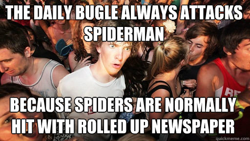 the daily bugle always attacks spiderman because spiders ar - Sudden Clarity Clarence