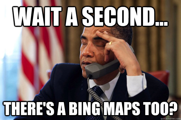 wait a second theres a bing maps too -