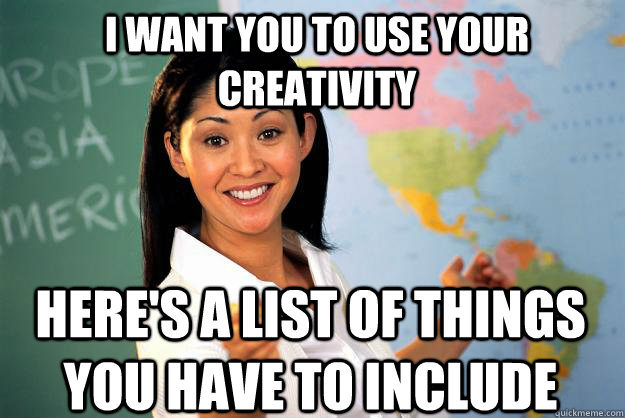 i want you to use your creativity heres a list of things yo - Unhelpful High School Teacher