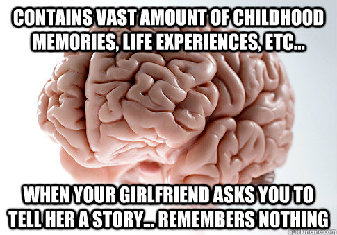 contains vast amount of childhood memories life experiences - Scumbag Brain
