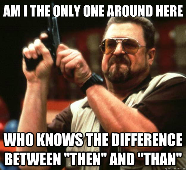 am i the only one around here who knows the difference betwe - Big Lebowski