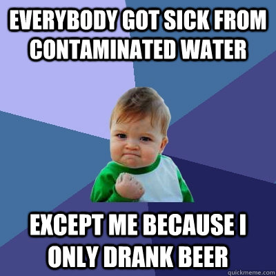 everybody got sick from contaminated water except me because - Success Kid