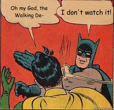 oh my god the walking de i dont watch it - Batman Slapping Robin