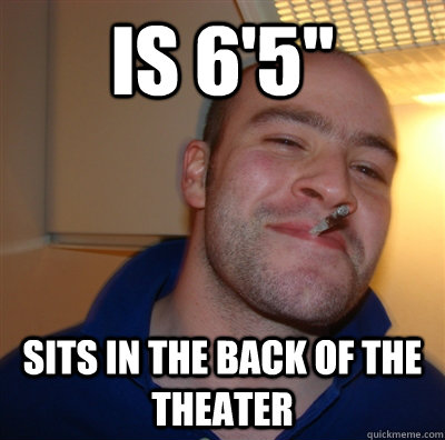 is 65 sits in the back of the theater - GoodGuyGreg