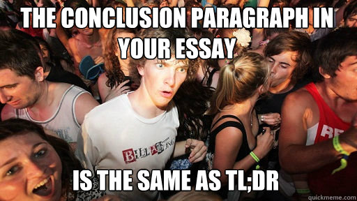 the conclusion paragraph in your essay is the same as tldr - Sudden Clarity Clarence