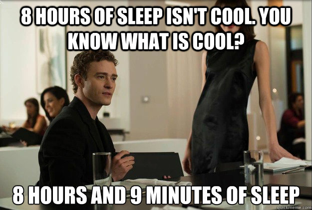 8 hours of sleep isnt cool you know what is cool 8 hours  - justin timberlake the social network scene