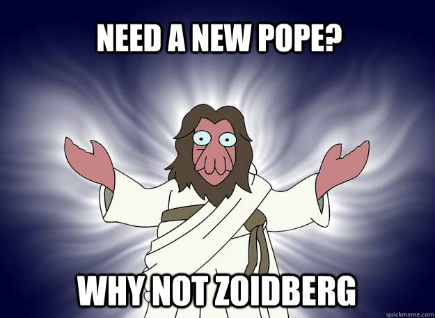 need a new pope why not zoidberg - Why not zoidberg