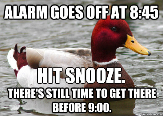 alarm goes off at 845 hit snooze theres still time to ge - Malicious Advice Mallard