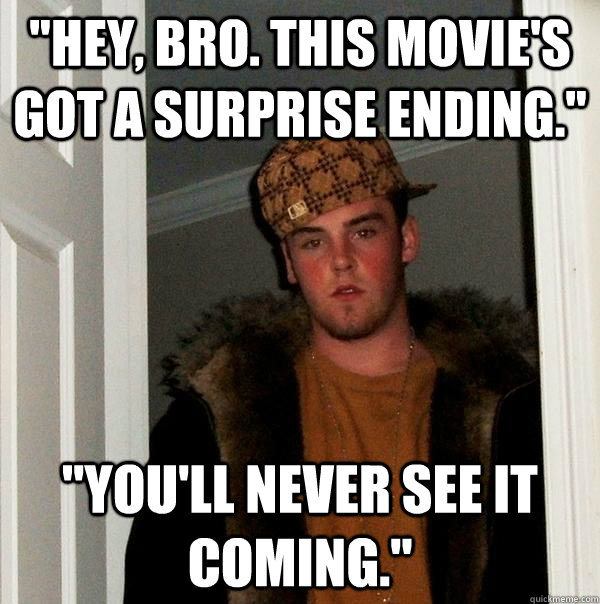 hey bro this movies got a surprise ending youll neve - Scumbag Steve