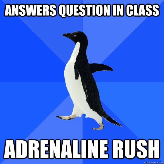 answers question in class adrenaline rush - Socially Awkward Penguin