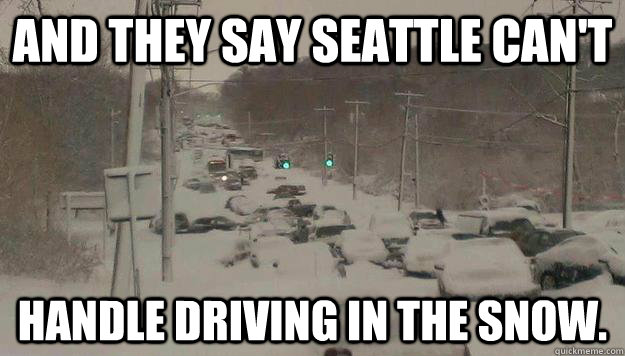 and they say seattle cant handle driving in the snow -