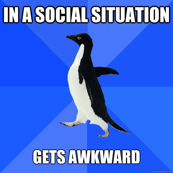 in a social situation gets awkward - Socially Awkward Penguin