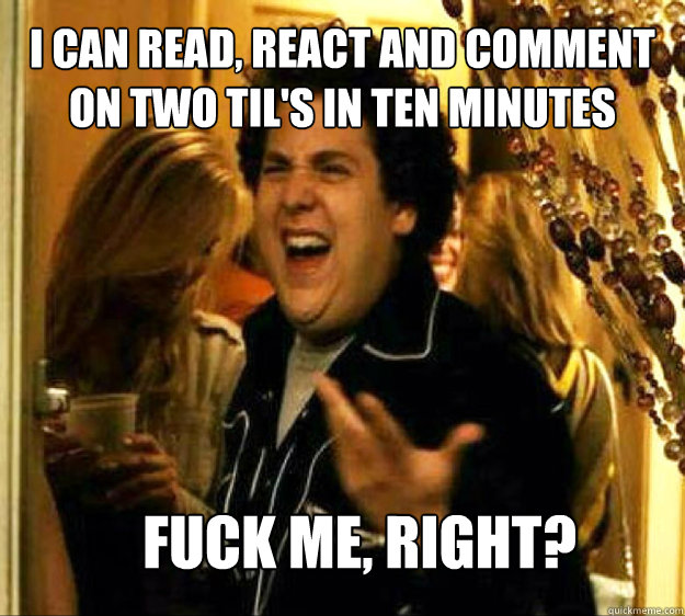 i can read react and comment on two tils in ten minutes fu - Seth from Superbad