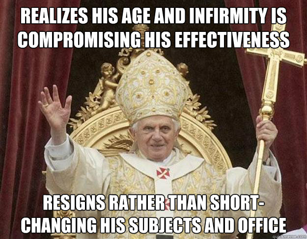 realizes his age and infirmity is compromising his effective - Pope