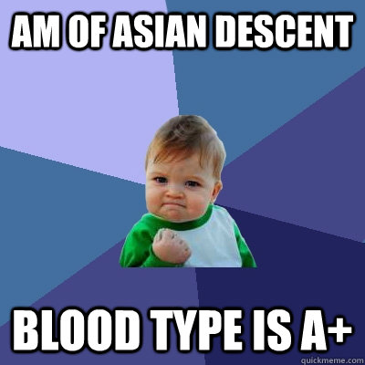 am of asian descent blood type is a - Success Kid