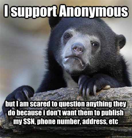 i support anonymous but i am scared to question anything the - Confession Bear