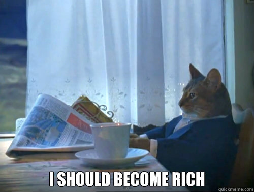 i should become rich - The One Percent Cat