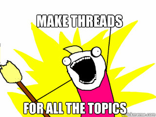 make threads for all the topics - All The Things