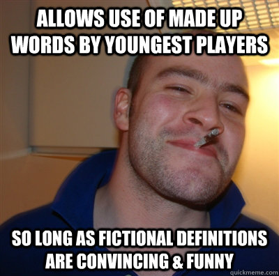 allows use of made up words by youngest players so long as f - GoodGuyGreg