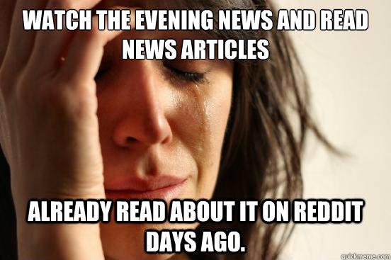 watch the evening news and read news articles already read a - First World Problems